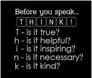 Think before you speak.